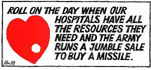 Ken - roll on the day when our hospitals have all the resources they need and the army runs a jumble sale to buy a missile